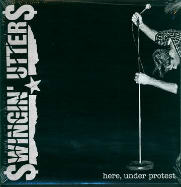 Swingin Utters: Here, Under Protest