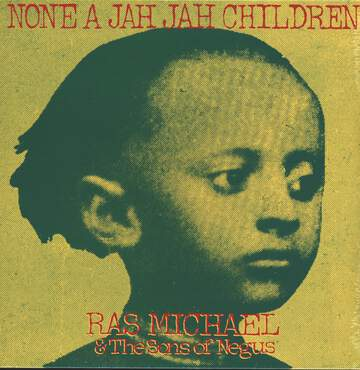 Ras Michael & the Sons Of Negus: None A Jah Jah Children