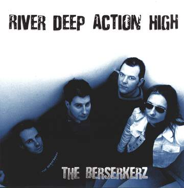 The Berserkerz: River Deep Action High
