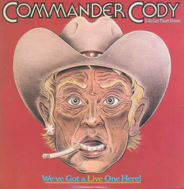 Commander Cody And His Lost Planet Airmen: We've Got A Live One Here!