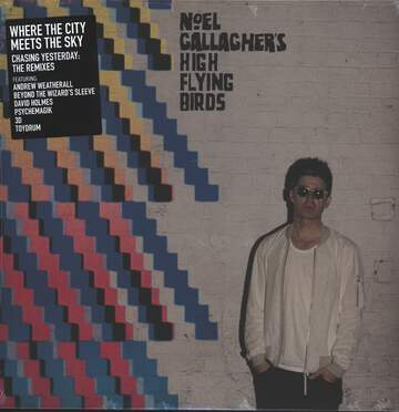 Noel Gallagher's High Flying Birds: Where The City Meets The Sky : Chasing Yesterday : The Remixes