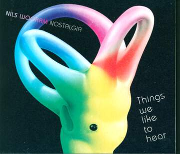 Nils Wogram's Nostalgia: Things We Like To Hear