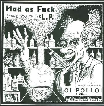 Oi Polloi / Toxik Ephex: Mad As Fuck L.P.