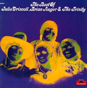 Julie Driscoll, Brian Auger & The Trinity: The Best Of Julie Driscoll, Brian Auger & The Trinity