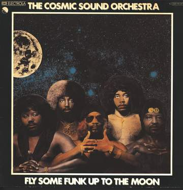 The Cosmic Sound Orchestra: Fly Some Funk Up To The Moon