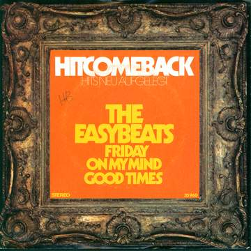 The Easybeats: Friday On My Mind / Good Times