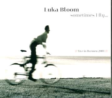Luka Bloom: Sometimes I Fly... Live In Bremen 2001