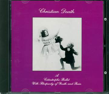 Christian Death: A Catastrophe Ballet With Rhapsody Of Youth And Rain