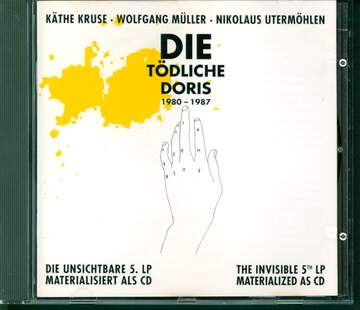 Käthe Kruse / Wolfgang Müller / Nikolaus Utermöhlen / Die Tödliche Doris: Die Unsichtbare 5. LP Materialisiert Als CD / The Invisible 5th LP Materialized As CD