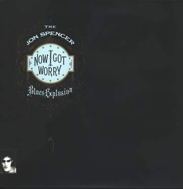 The Jon Spencer Blues Explosion: Now I Got Worry