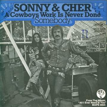 Sonny & Cher: A Cowboys Work Is Never Done / Somebody