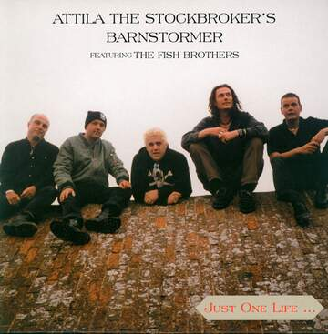 Attila The Stockbroker's Barnstormer / The Fish Brothers: Just One Life...