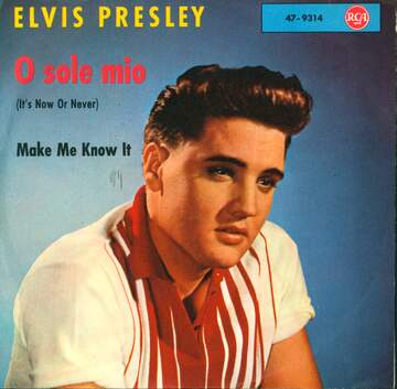 Elvis Presley / The Jordanaires: O Sole Mio (It's Now Or Never) / Make Me Know It