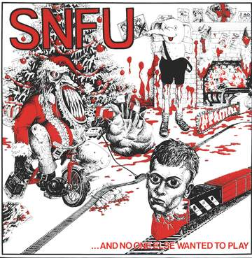 Snfu: ...And No One Else Wanted To Play