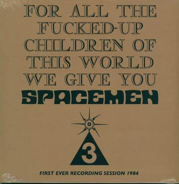 Spacemen 3: For All The Fucked-Up Children Of This World We Give You Spacemen 3 (First Ever Recording Session, 1984)