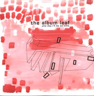 The Album Leaf: One Day I'll Be On Time
