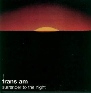 Trans Am: Surrender To The Night