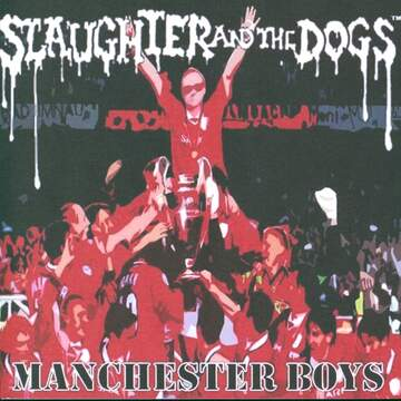 Slaughter And The Dogs: Manchester Boys / Where Have All The Boot Boys Gone
