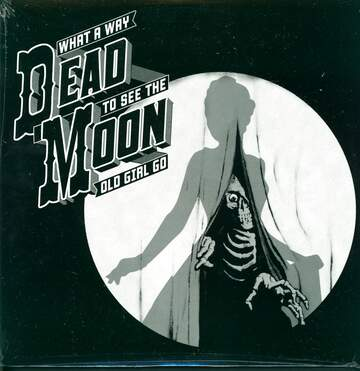 Dead Moon: What A Way To See The Old Girl Go