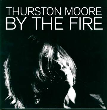 Thurston Moore: By The Fire