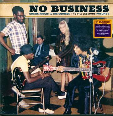 Curtis Knight & The Squires: No Business (The PPX Sessions Volume 2)
