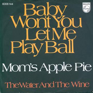 Mom's Apple Pie: Baby Won't You Let Me Play Ball / The Water And The Wine