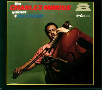 The Charles Mingus Quintet / Max Roach: The Charles Mingus Quintet + Max Roach
