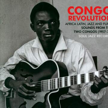 Various: Congo Revolution : African Latin, Jazz And Funk Sounds From The Two Congos (1957-73)