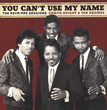 Curtis Knight & The Squires: You Can't Use My Name: The RSVP / PPX Sessions