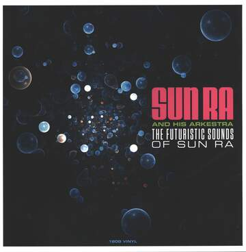 The Sun Ra Arkestra: The Futuristic Sounds Of Sun Ra