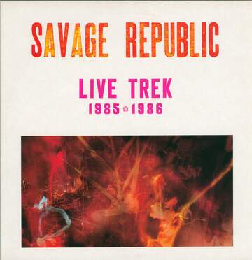 Savage Republic: Live Trek 1985 - 1986