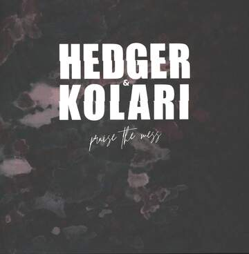 Hedger / Kolari: Praise The Mess