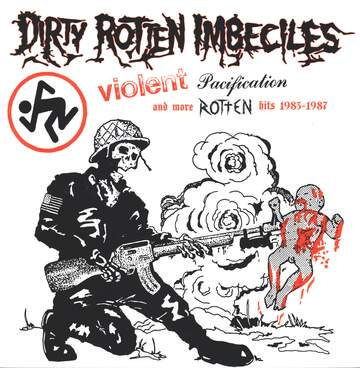 Dirty Rotten Imbeciles: Violent Pacification And More Rotten Hits 1983-1987