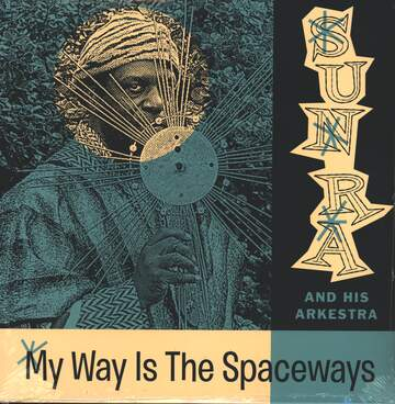 The Sun Ra Arkestra: My Way Is The Spaceways