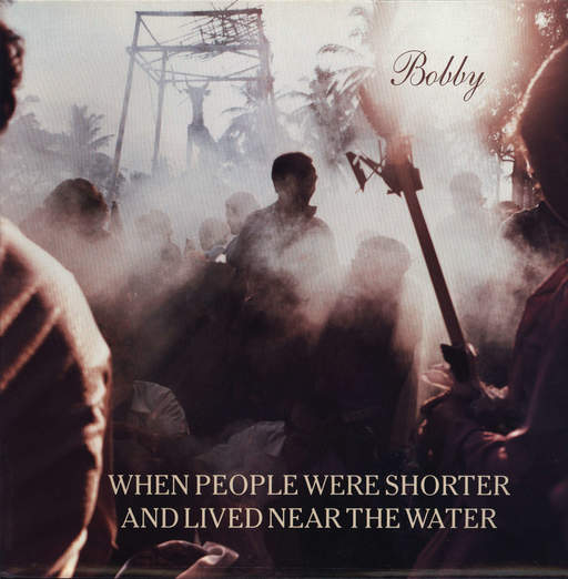 When People Were Shorter And Lived Near The Water: Bobby, LP (Vinyl)
