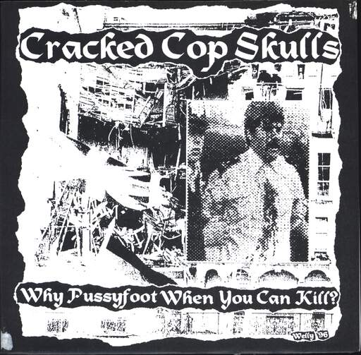 "Cracked Cop Skulls: Why Pussyfoot When You Can Kill?, 7"" Single (Vinyl)"