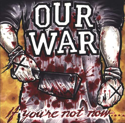 "Our War: If You're Not Now.... ..You're Fucking Dead!, 10"" Vinyl EP"