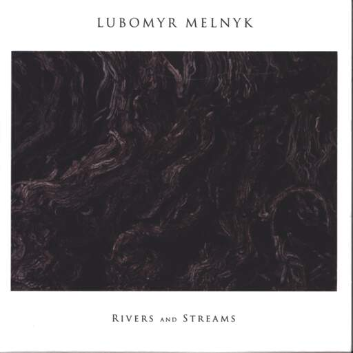 Lubomyr Melnyk: Rivers And Streams, CD