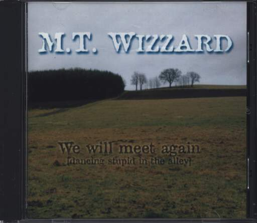 M.T. Wizzard: We Will Meet  Again (Dancing Stupid In The Alley), CD
