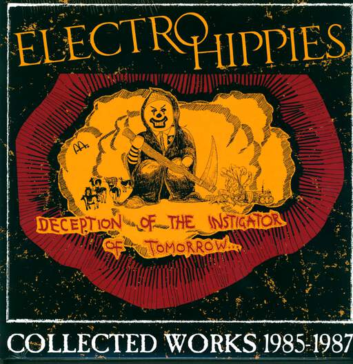 Electro Hippies Deception Of The Instigator Of Tomorrow... (Collected Works 1985-1987)