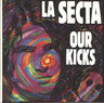 "La Secta: Our Kicks, 7"" Single (Vinyl)"