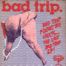 "Bad Trip: Bad Trip Flushes The Vaults... The Last Bad Trip E.P. !, 7"" Single (Vinyl)"